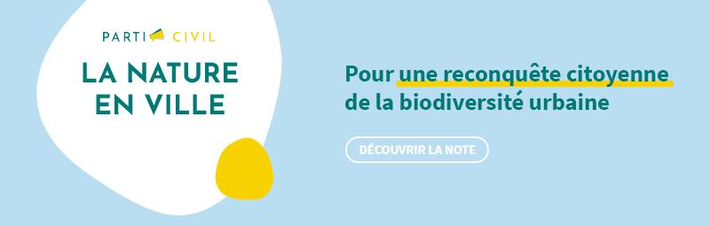 Nature en ville : pour une reconquête citoyenne de la biodiversité urbaine ! Découvrir la note réalisée par le think et do tank Parti Civil.
